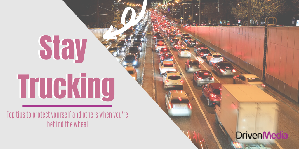 Stay Trucking; top tips to protect yourself and other when you're behind the wheel - Blog Header