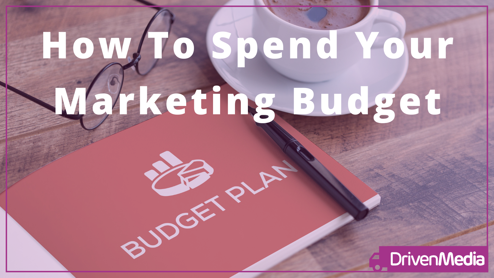 How to Spend your Marketing Budget
